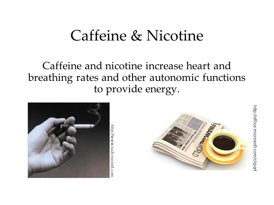 Caffeine & Nicotine Caffeine and nicotine increase heart and breathing rates and other autonomic functions to provide energy. http://www.tech-res-intl