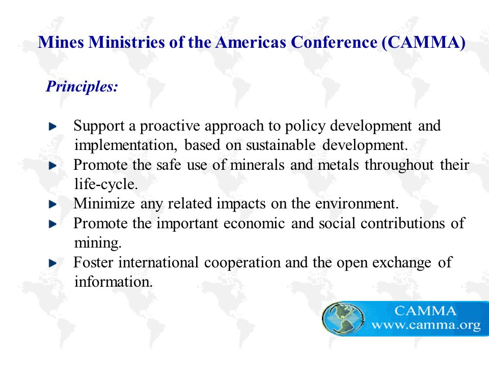 Click to edit Master title style Click to edit Master text styles –Second level Third level –Fourth level »Fifth level 2 Mines Ministries of the Americas Conference (CAMMA) Principles: Support a proactive approach to policy development and implementation, based on sustainable development.