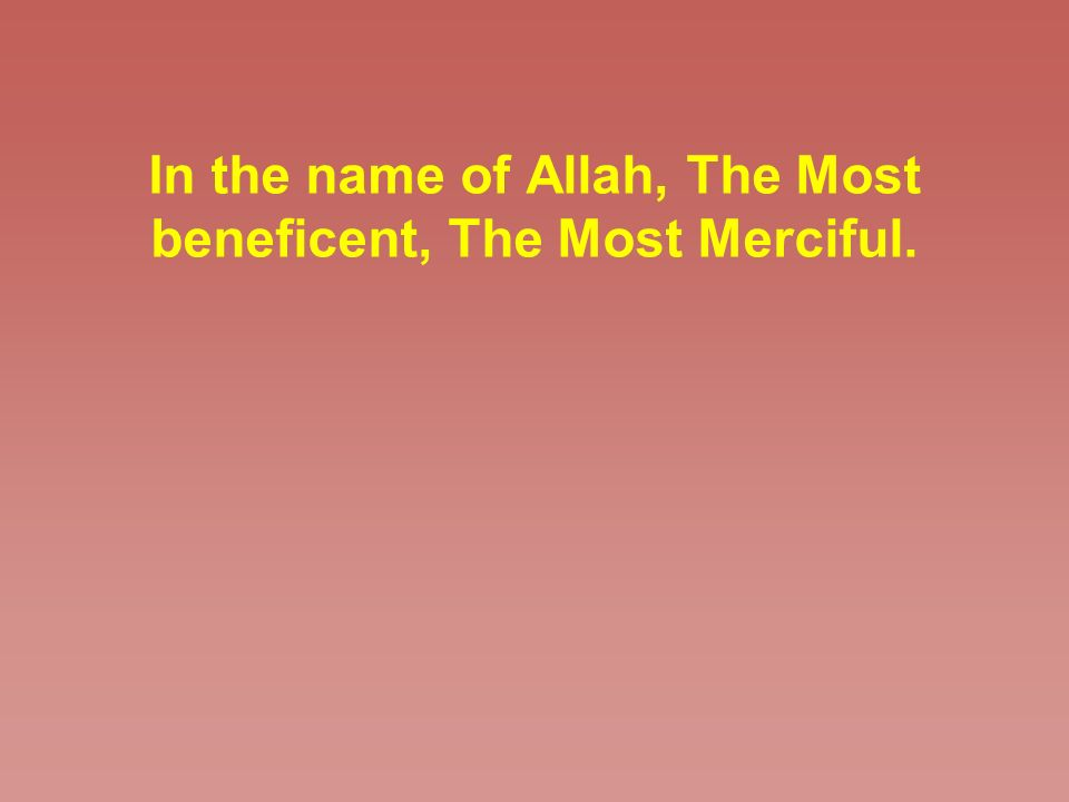 In the name of Allah, The Most beneficent, The Most Merciful.