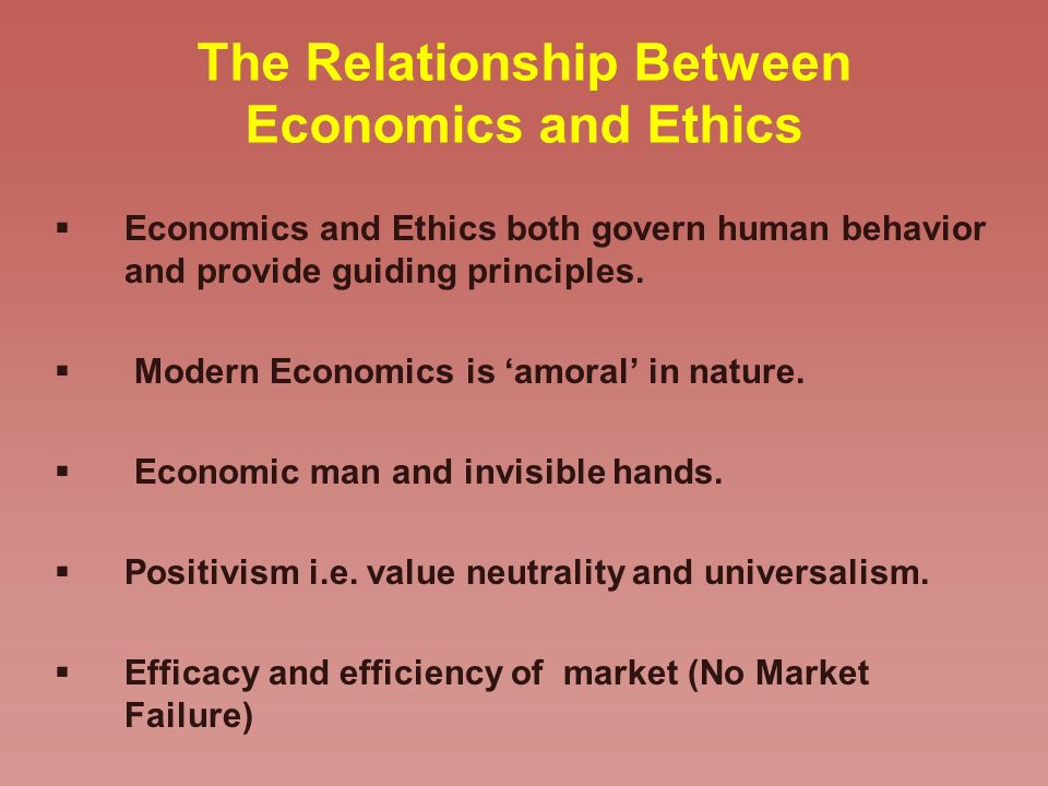 The Relationship Between Economics and Ethics Economics and Ethics both govern human behavior and provide guiding principles.