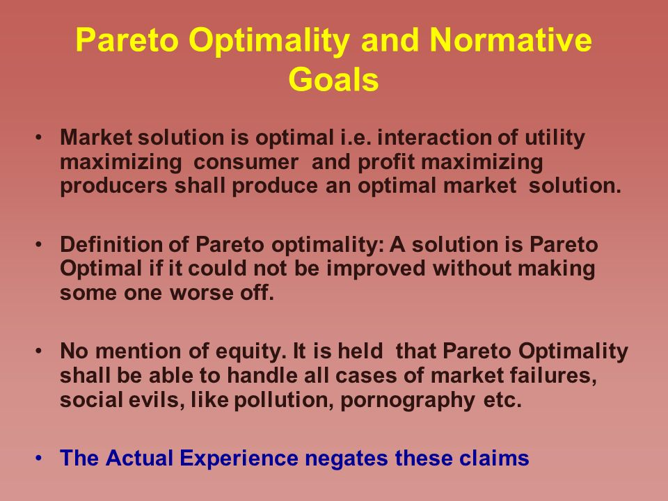 Pareto Optimality and Normative Goals Market solution is optimal i.e.