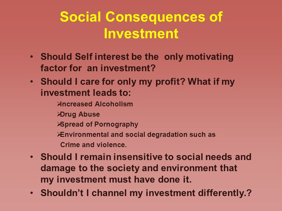 Social Consequences of Investment Should Self interest be the only motivating factor for an investment.