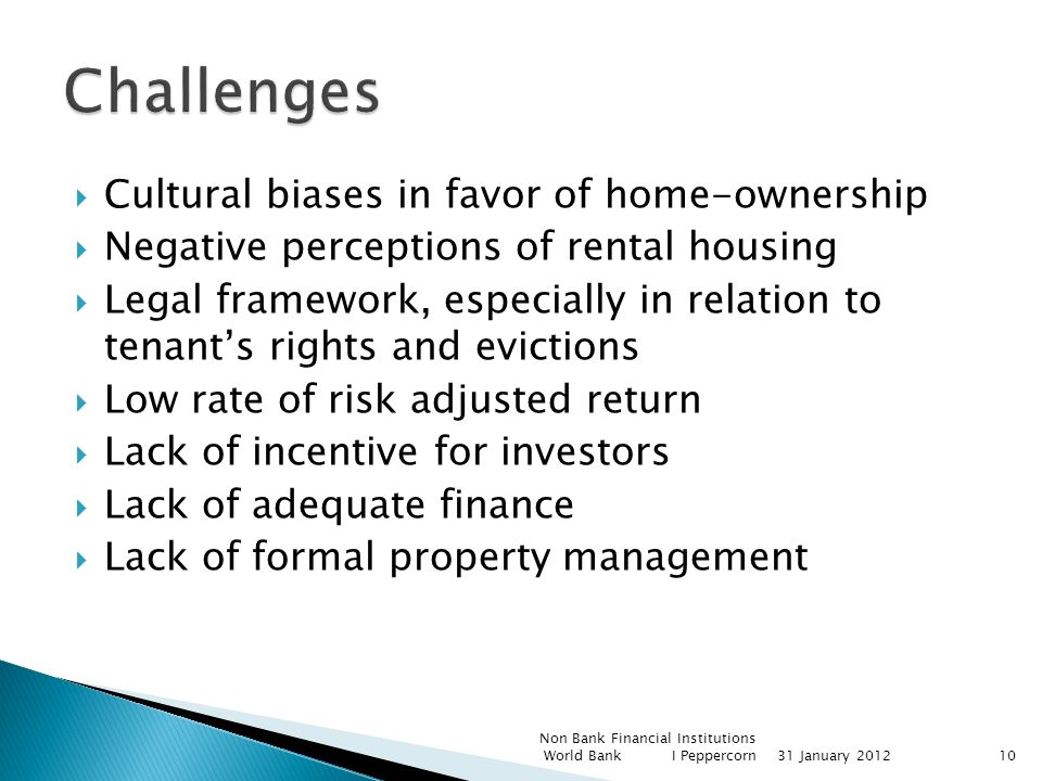 Cultural biases in favor of home-ownership Negative perceptions of rental housing Legal framework, especially in relation to tenants rights and evicti