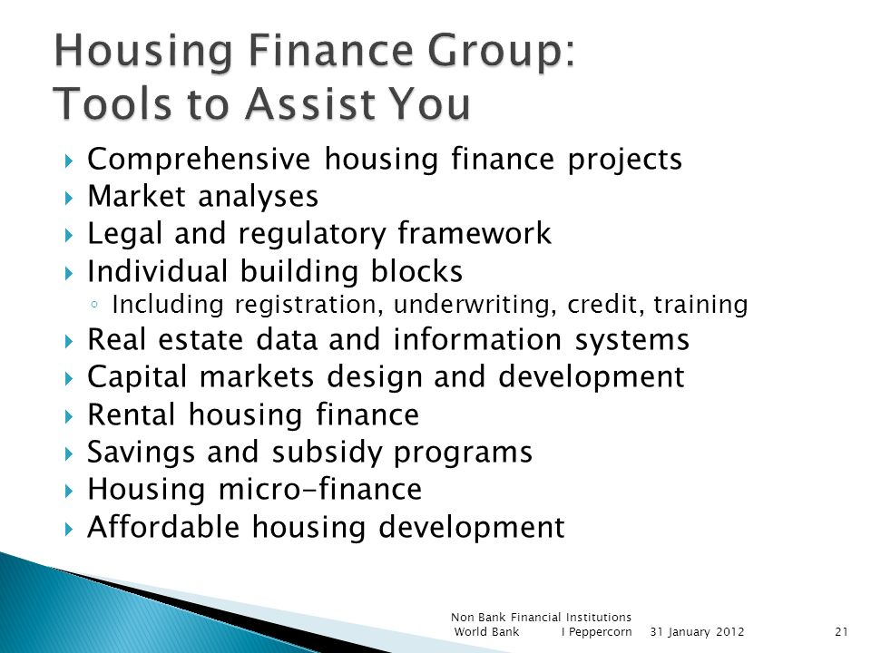 Comprehensive housing finance projects Market analyses Legal and regulatory framework Individual building blocks Including registration, underwriting,