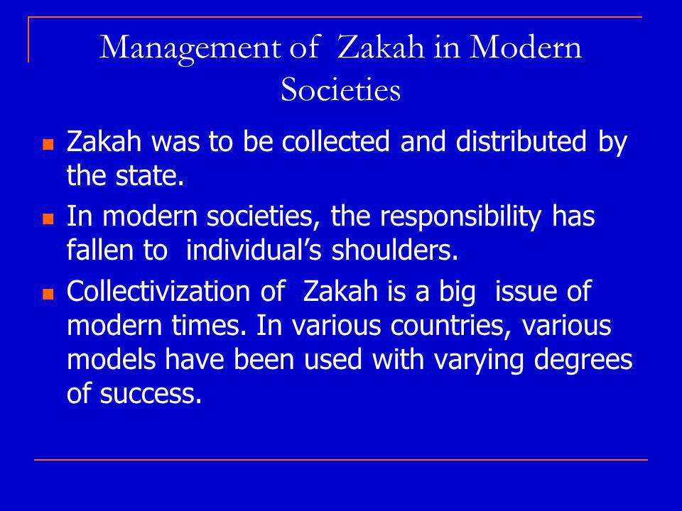 Management of Zakah in Modern Societies Zakah was to be collected and distributed by the state.
