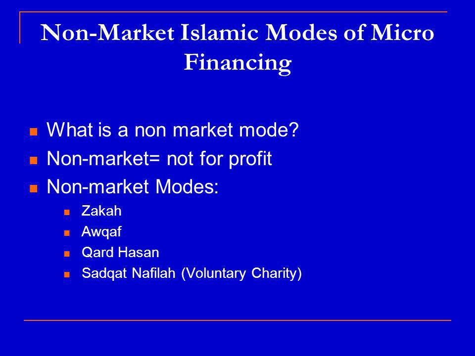 Non-Market Islamic Modes of Micro Financing What is a non market mode.