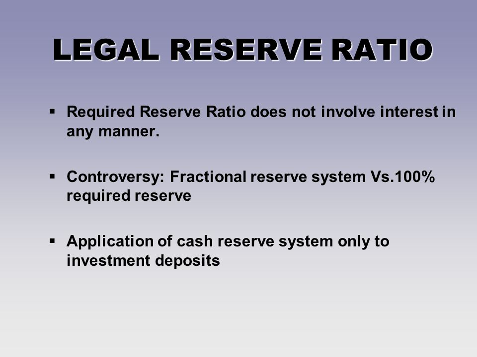 LEGAL RESERVE RATIO Required Reserve Ratio does not involve interest in any manner.