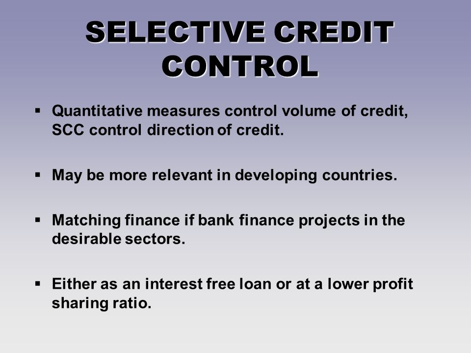SELECTIVE CREDIT CONTROL Quantitative measures control volume of credit, SCC control direction of credit.