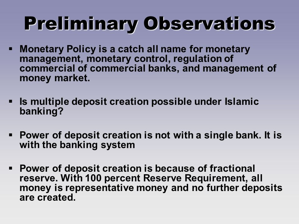 Preliminary Observations Monetary Policy is a catch all name for monetary management, monetary control, regulation of commercial of commercial banks, and management of money market.