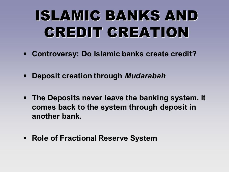 ISLAMIC BANKS AND CREDIT CREATION Controversy: Do Islamic banks create credit.