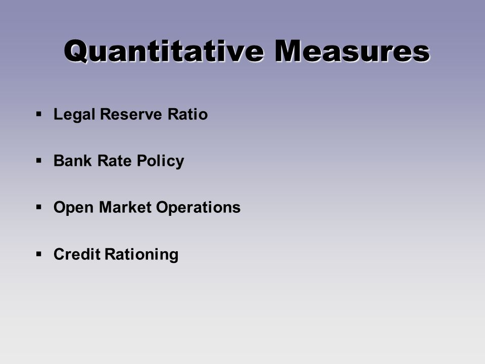 Quantitative Measures Legal Reserve Ratio Bank Rate Policy Open Market Operations Credit Rationing