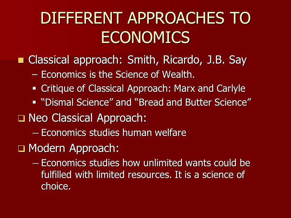 DIFFERENT APPROACHES TO ECONOMICS Classical approach: Smith, Ricardo, J.B.