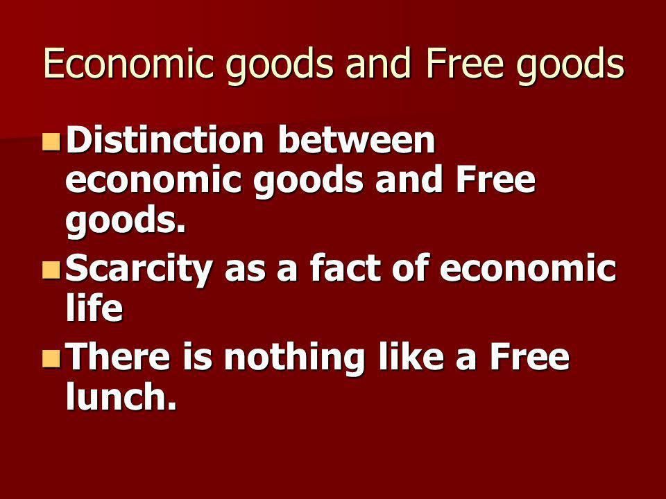 Economic goods and Free goods Distinction between economic goods and Free goods.