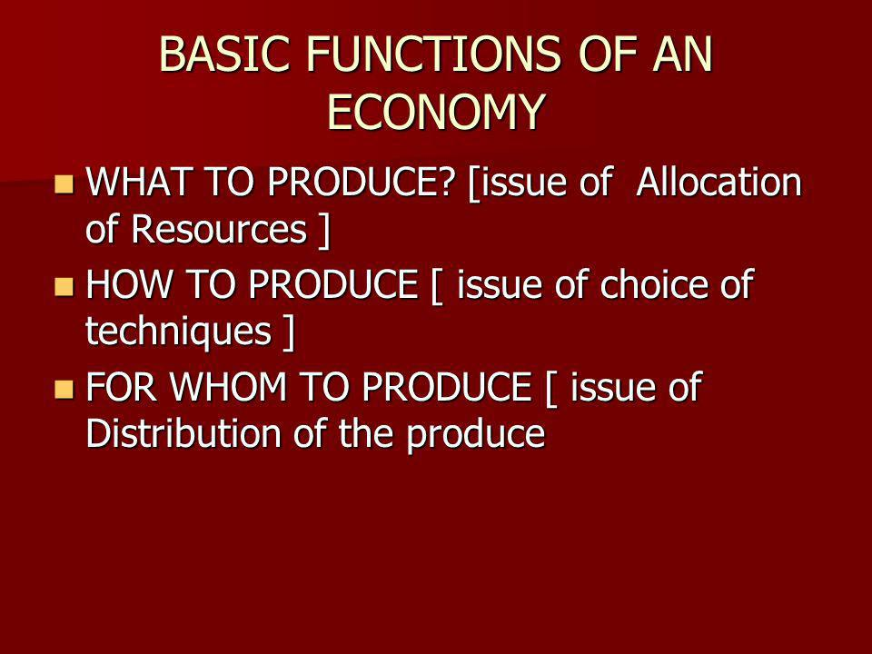 BASIC FUNCTIONS OF AN ECONOMY WHAT TO PRODUCE. [issue of Allocation of Resources ] WHAT TO PRODUCE.