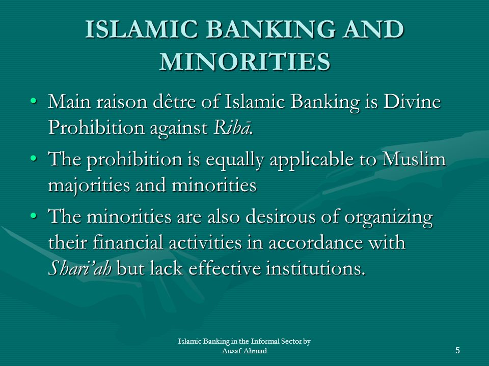 Islamic Banking in the Informal Sector by Ausaf Ahmad5 ISLAMIC BANKING AND MINORITIES Main raison dêtre of Islamic Banking is Divine Prohibition against Ribā.Main raison dêtre of Islamic Banking is Divine Prohibition against Ribā.