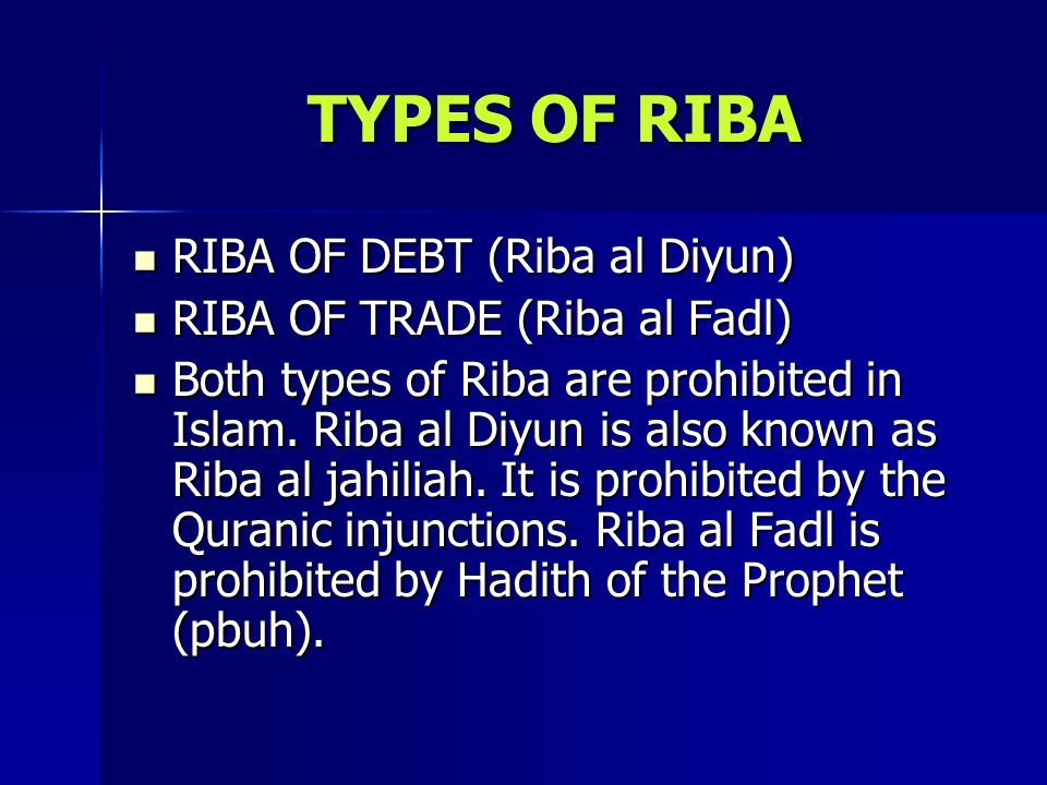 TYPES OF RIBA RIBA OF DEBT (Riba al Diyun) RIBA OF DEBT (Riba al Diyun) RIBA OF TRADE (Riba al Fadl) RIBA OF TRADE (Riba al Fadl) Both types of Riba a