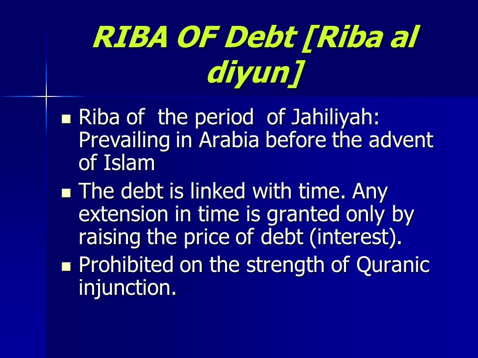 RIBA OF Debt [Riba al diyun] Riba of the period of Jahiliyah: Prevailing in Arabia before the advent of Islam Riba of the period of Jahiliyah: Prevail