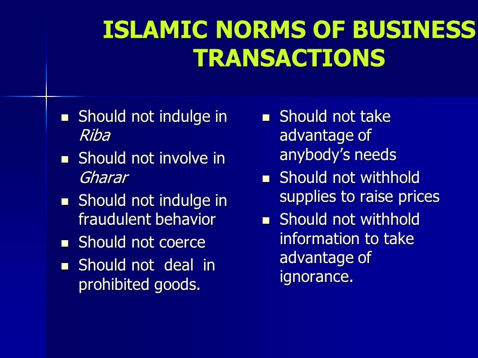 ISLAMIC NORMS OF BUSINESS TRANSACTIONS Should not indulge in Riba Should not indulge in Riba Should not involve in Gharar Should not involve in Gharar