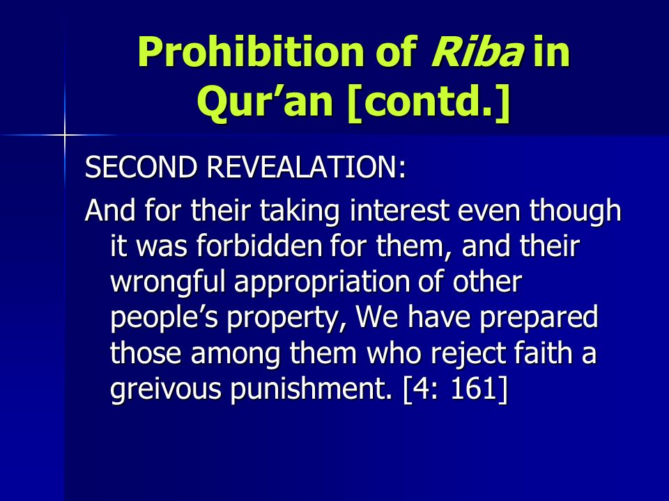 Prohibition of Riba in Quran [contd.] SECOND REVEALATION: And for their taking interest even though it was forbidden for them, and their wrongful appr