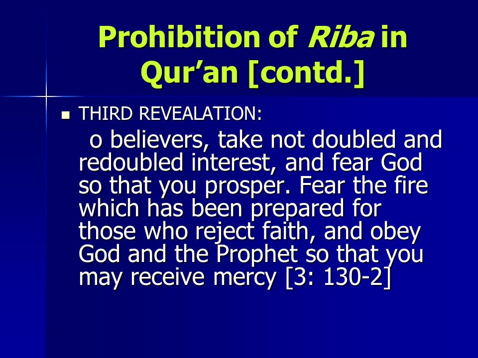 Prohibition of Riba in Quran [contd.] THIRD REVEALATION: THIRD REVEALATION: o believers, take not doubled and redoubled interest, and fear God so that