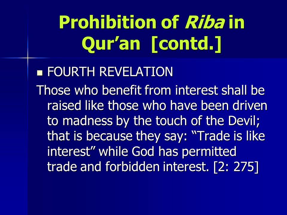Prohibition of Riba in Quran [contd.] FOURTH REVELATION FOURTH REVELATION Those who benefit from interest shall be raised like those who have been dri