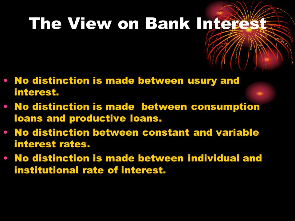 The View on Bank Interest No distinction is made between usury and interest.