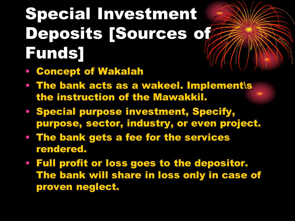 Special Investment Deposits [Sources of Funds] Concept of Wakalah The bank acts as a wakeel.