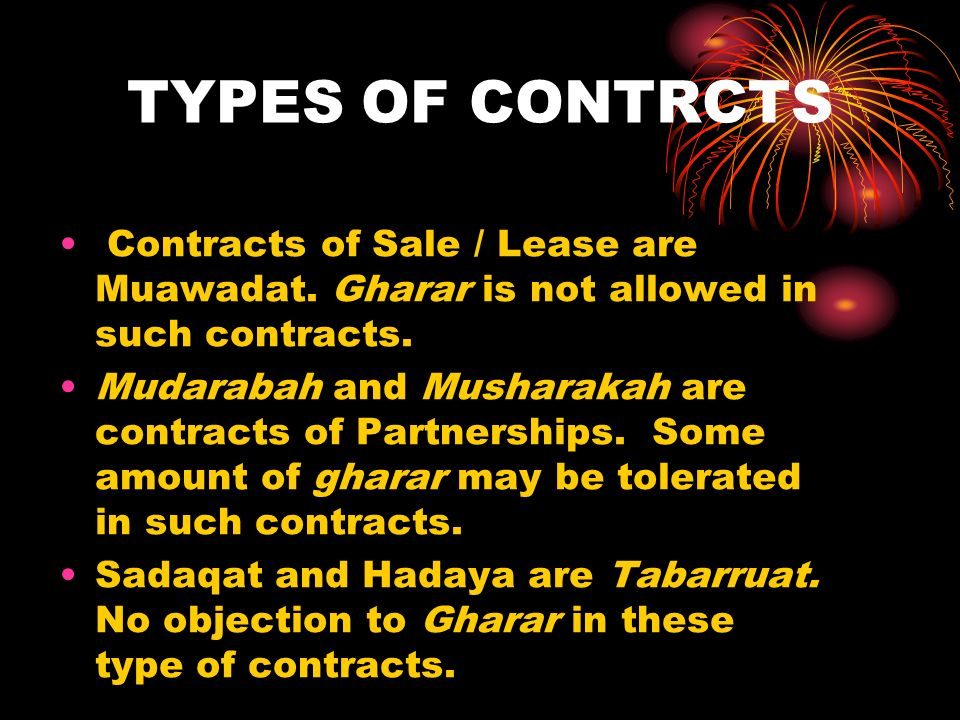 TYPES OF CONTRCTS Contracts of Sale / Lease are Muawadat. Gharar is not allowed in such contracts. Mudarabah and Musharakah are contracts of Partnersh