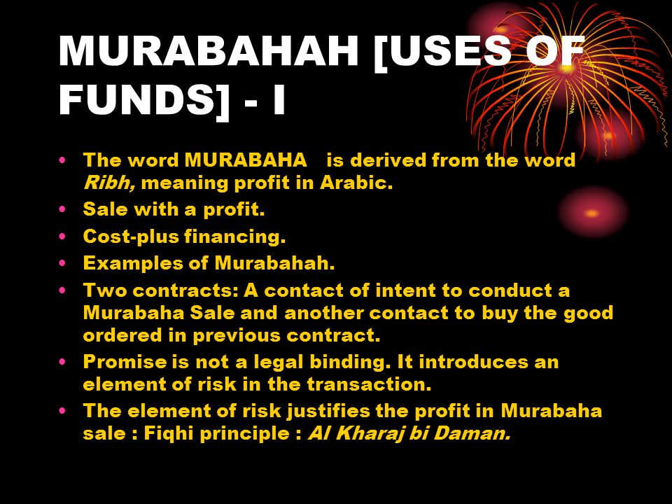 MURABAHAH [USES OF FUNDS] - I The word MURABAHA is derived from the word Ribh, meaning profit in Arabic.