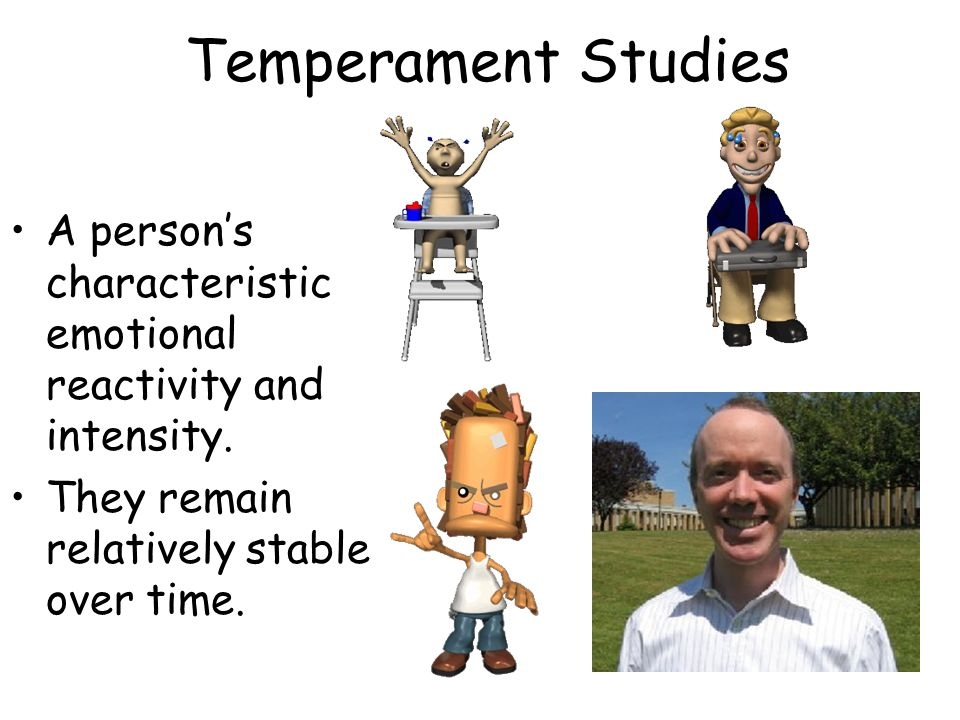 Temperament Studies A persons characteristic emotional reactivity and intensity.