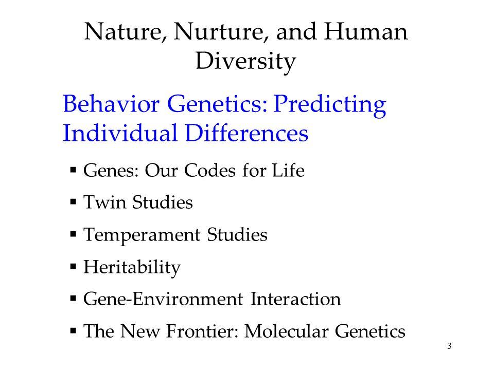 3 Nature, Nurture, and Human Diversity Behavior Genetics: Predicting Individual Differences Genes: Our Codes for Life Twin Studies Temperament Studies
