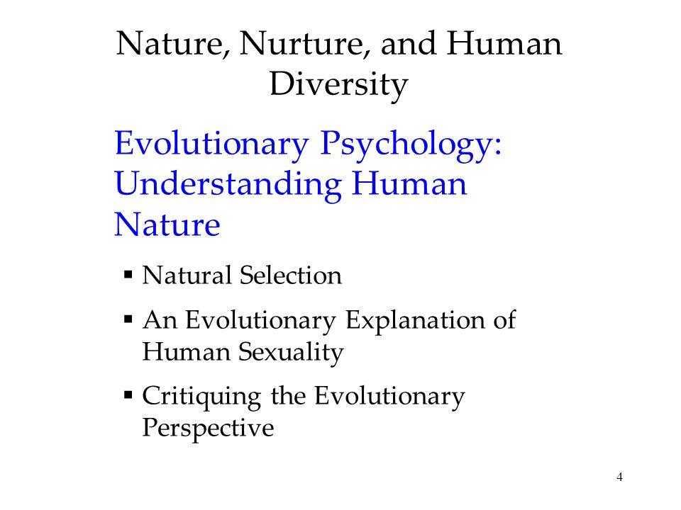 4 Nature, Nurture, and Human Diversity Evolutionary Psychology: Understanding Human Nature Natural Selection An Evolutionary Explanation of Human Sexu