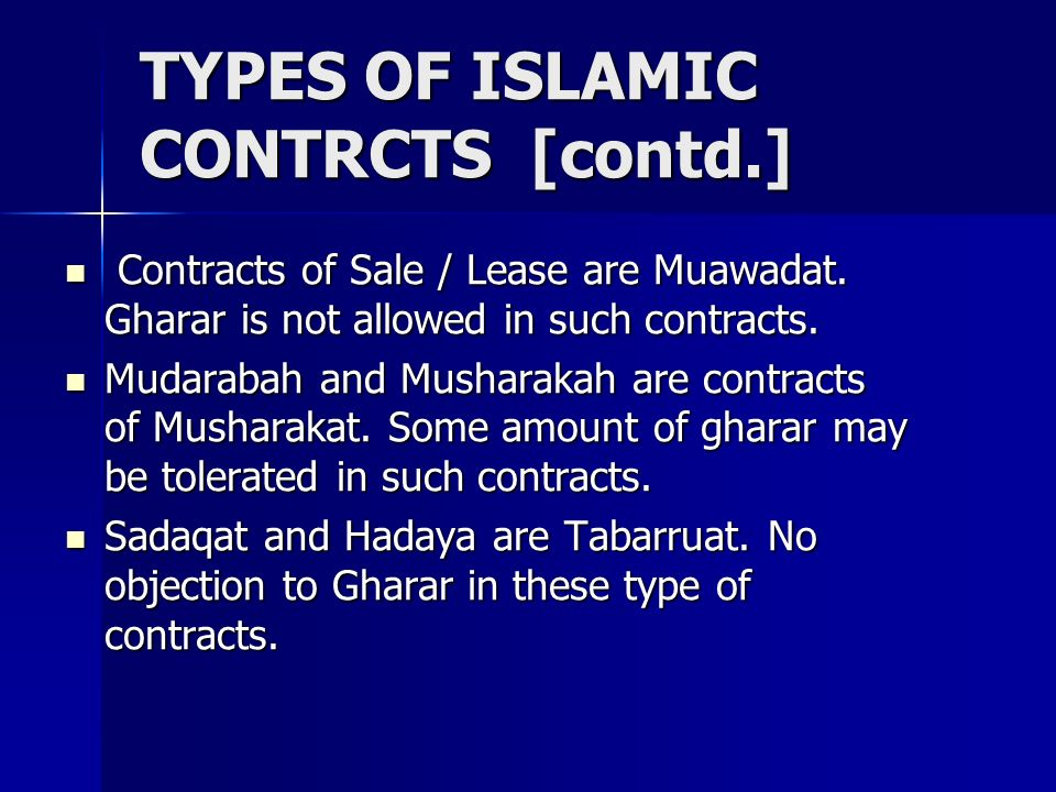 TYPES OF ISLAMIC CONTRCTS [contd.] Contracts of Sale / Lease are Muawadat. Gharar is not allowed in such contracts. Contracts of Sale / Lease are Muaw