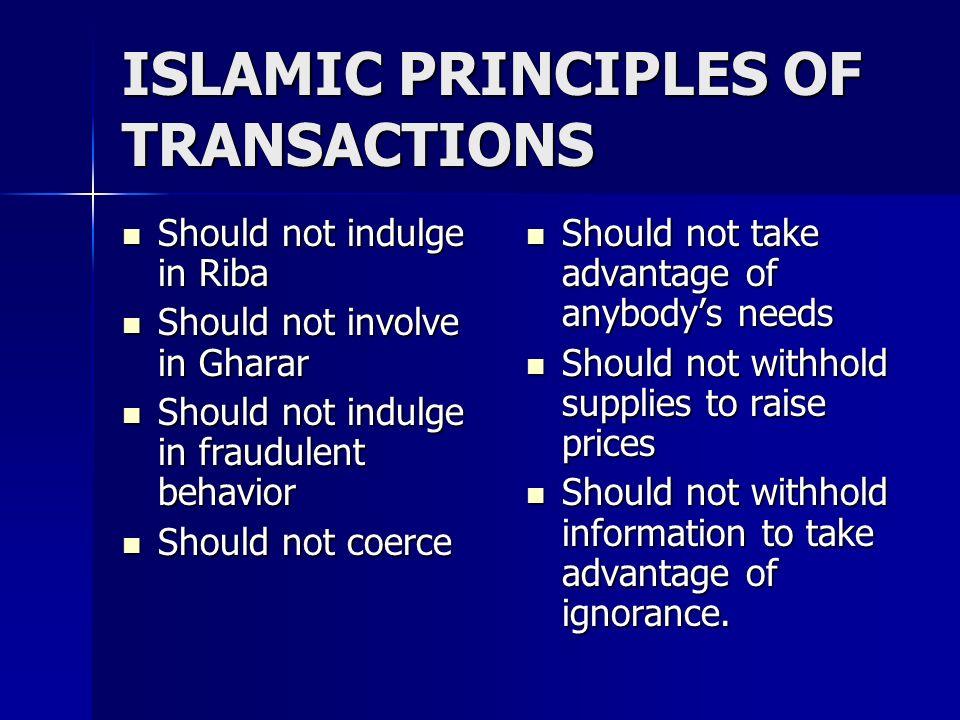 ISLAMIC PRINCIPLES OF TRANSACTIONS Should not indulge in Riba Should not indulge in Riba Should not involve in Gharar Should not involve in Gharar Sho