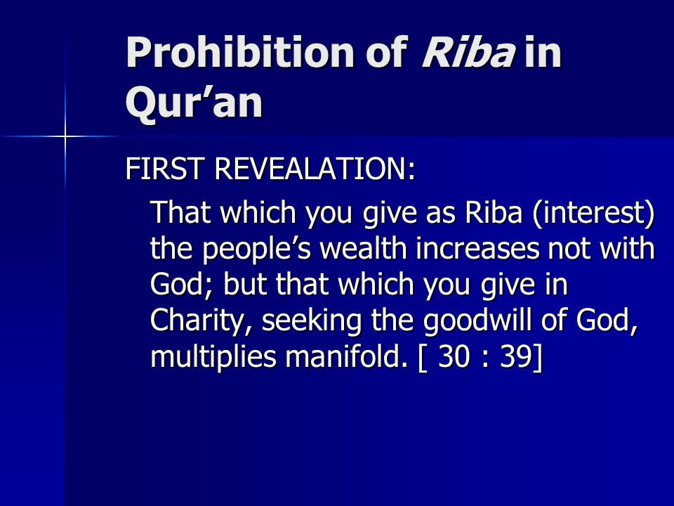 Prohibition of Riba in Quran FIRST REVEALATION: That which you give as Riba (interest) the peoples wealth increases not with God; but that which you g