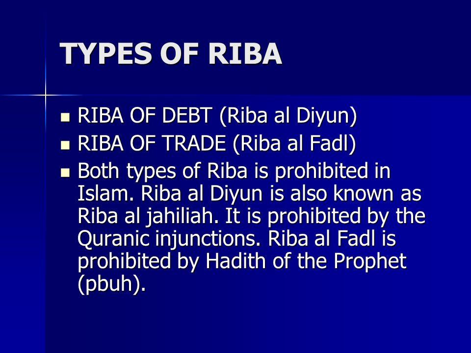 TYPES OF RIBA RIBA OF DEBT (Riba al Diyun) RIBA OF DEBT (Riba al Diyun) RIBA OF TRADE (Riba al Fadl) RIBA OF TRADE (Riba al Fadl) Both types of Riba i