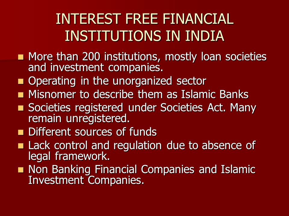INTEREST FREE FINANCIAL INSTITUTIONS IN INDIA More than 200 institutions, mostly loan societies and investment companies. More than 200 institutions,