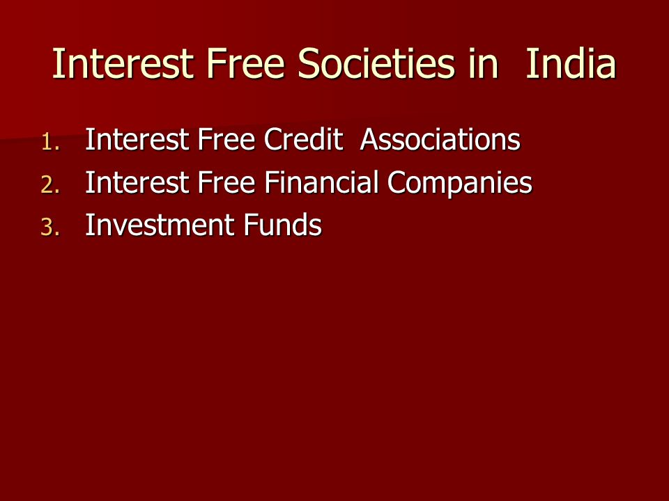 Interest Free Societies in India 1. Interest Free Credit Associations 2. Interest Free Financial Companies 3. Investment Funds