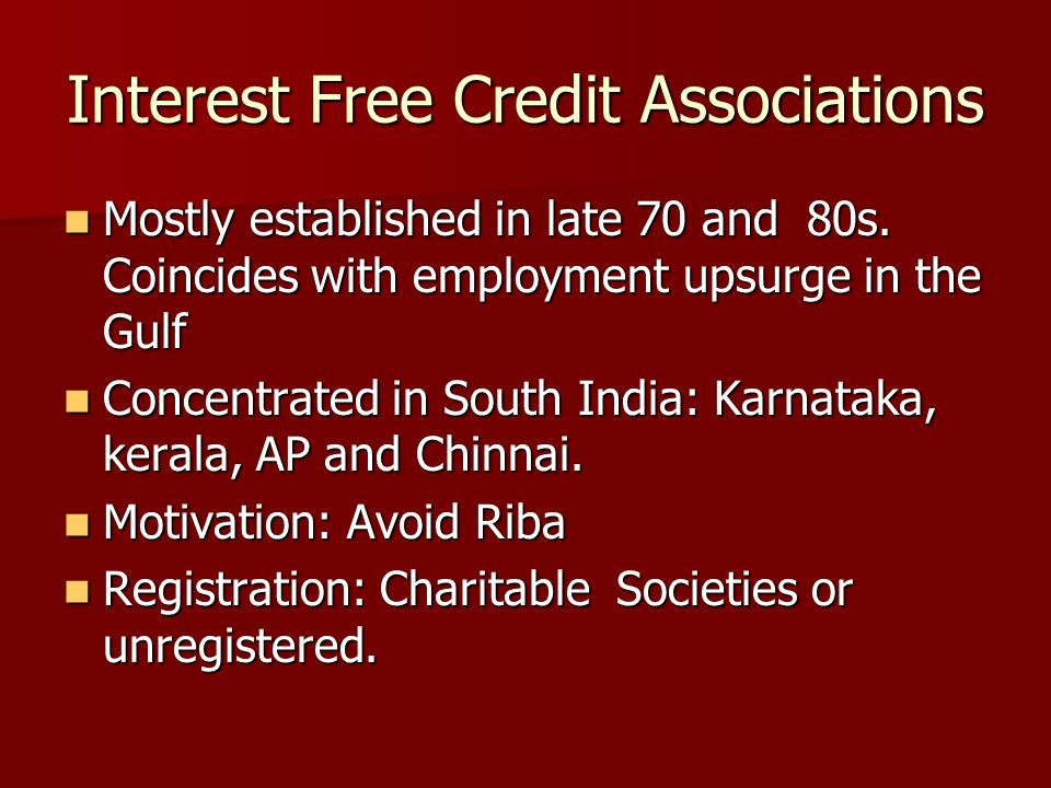 Interest Free Credit Associations Mostly established in late 70 and 80s.