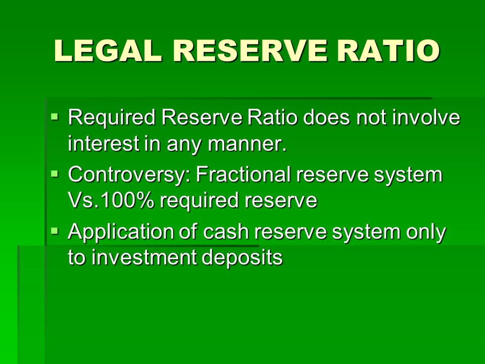 LEGAL RESERVE RATIO Required Reserve Ratio does not involve interest in any manner. Required Reserve Ratio does not involve interest in any manner. Co