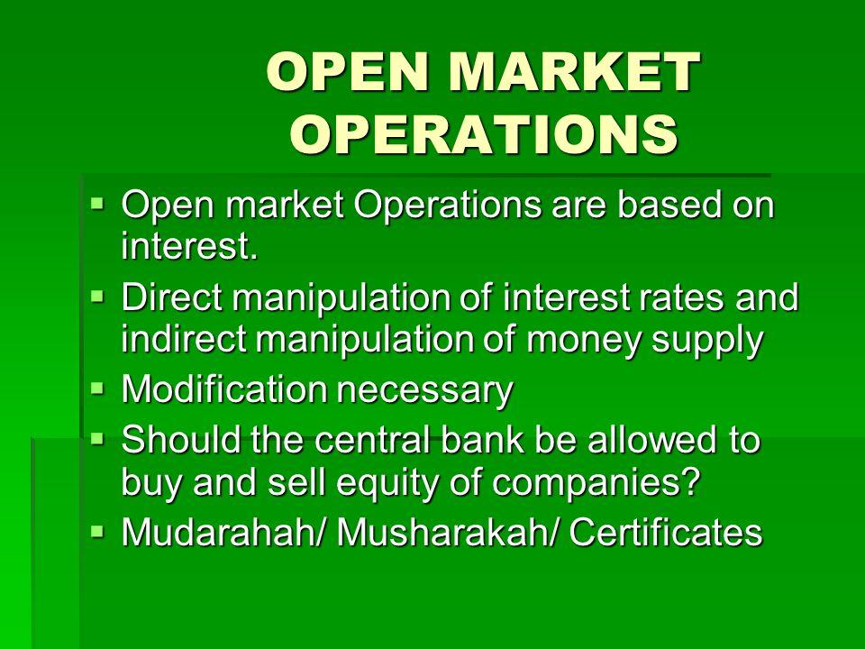 OPEN MARKET OPERATIONS Open market Operations are based on interest. Open market Operations are based on interest. Direct manipulation of interest rat