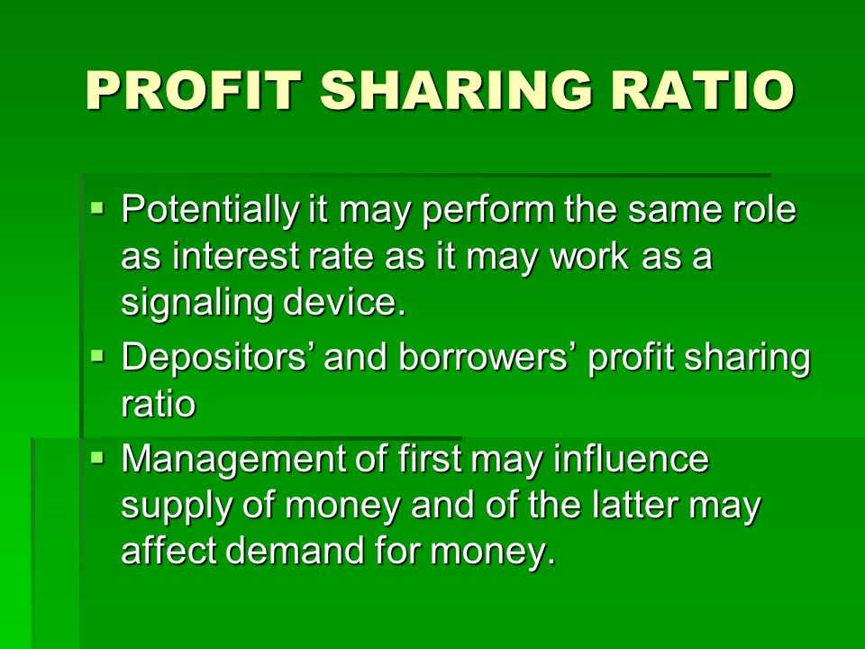 PROFIT SHARING RATIO Potentially it may perform the same role as interest rate as it may work as a signaling device. Potentially it may perform the sa