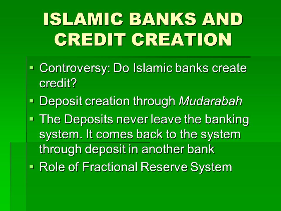 ISLAMIC BANKS AND CREDIT CREATION Controversy: Do Islamic banks create credit? Controversy: Do Islamic banks create credit? Deposit creation through M