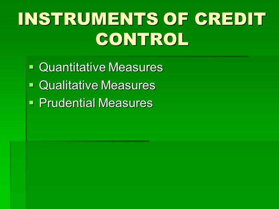 INSTRUMENTS OF CREDIT CONTROL Quantitative Measures Quantitative Measures Qualitative Measures Qualitative Measures Prudential Measures Prudential Mea