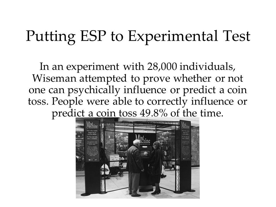 Putting ESP to Experimental Test In an experiment with 28,000 individuals, Wiseman attempted to prove whether or not one can psychically influence or predict a coin toss.