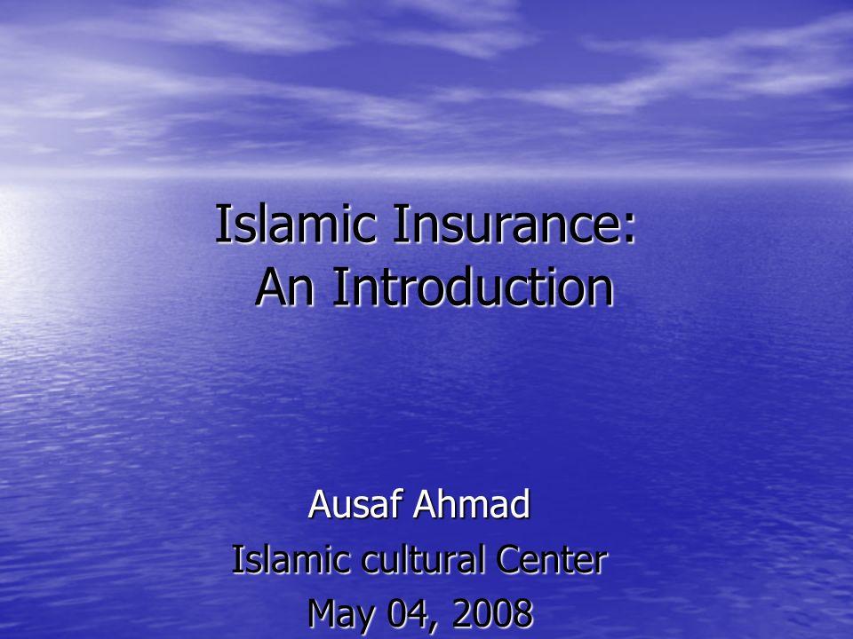 Islamic Insurance: An Introduction Ausaf Ahmad Islamic cultural Center May 04, 2008