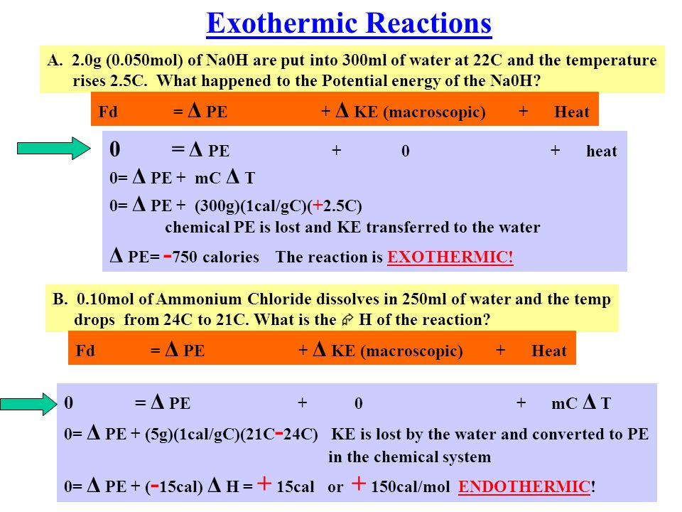 Exothermic Reactions A. 2.0g (0.050mol) of Na0H are put into 300ml of water at 22C and the temperature rises 2.5C. What happened to the Potential ener