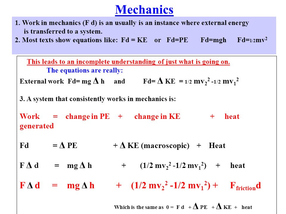Mechanics 1. Work in mechanics (F d) is an usually is an instance where external energy is transferred to a system. 2. Most texts show equations like: