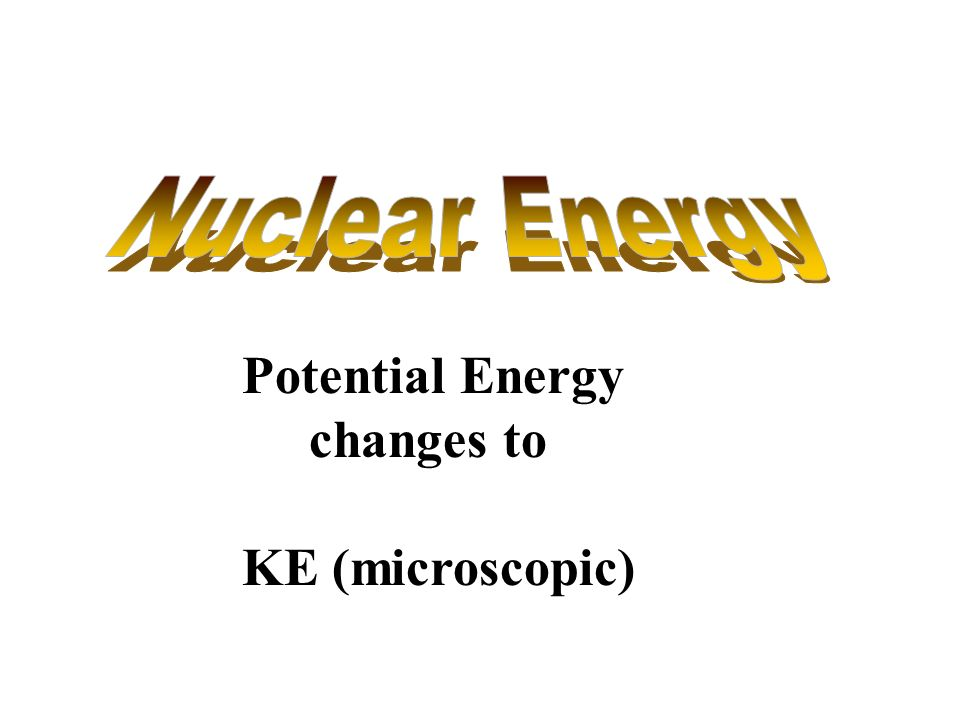 Potential Energy changes to KE (microscopic)
