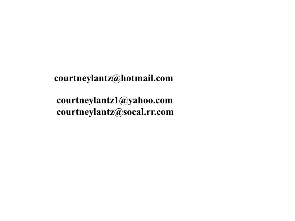 courtneylantz@hotmail.com courtneylantz1@yahoo.com courtneylantz@socal.rr.com